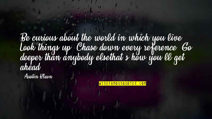Which'll Quotes By Austin Kleon: Be curious about the world in which you