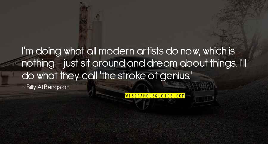Which'll Quotes By Billy Al Bengston: I'm doing what all modern artists do now,