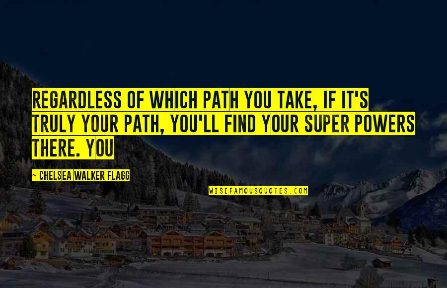 Which'll Quotes By Chelsea Walker Flagg: Regardless of which path you take, if it's