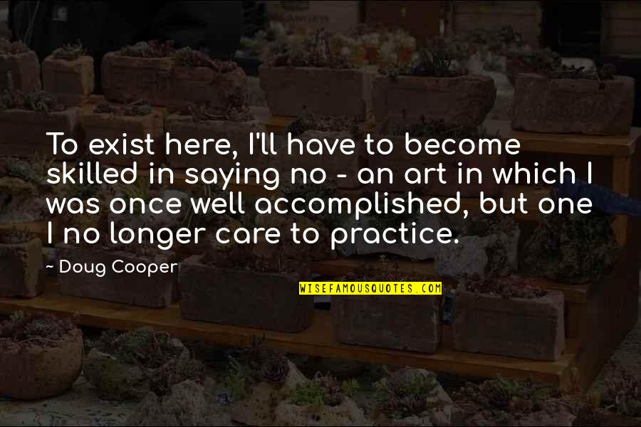 Which'll Quotes By Doug Cooper: To exist here, I'll have to become skilled