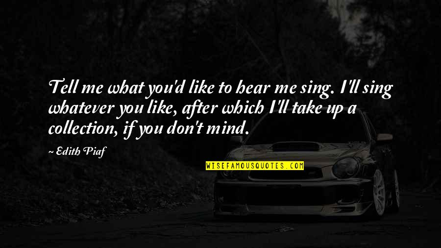 Which'll Quotes By Edith Piaf: Tell me what you'd like to hear me