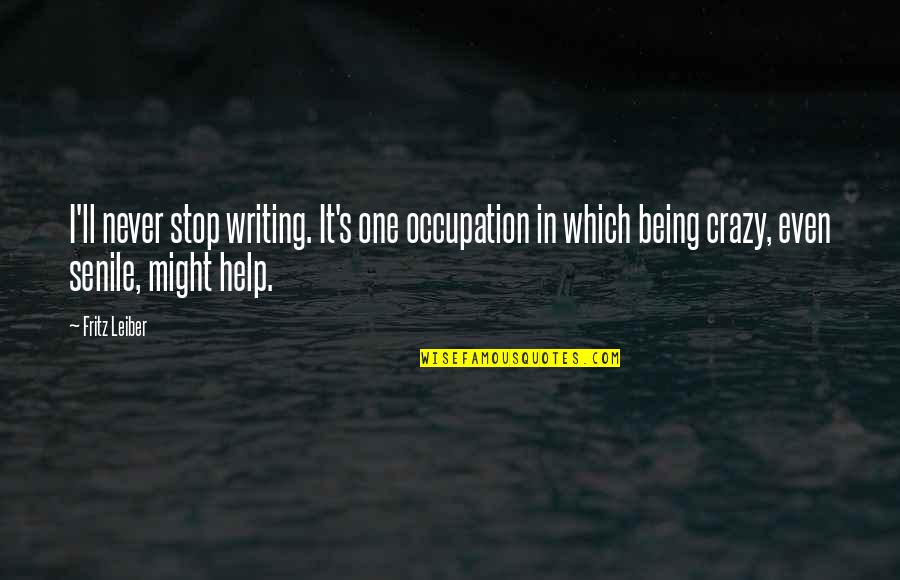 Which'll Quotes By Fritz Leiber: I'll never stop writing. It's one occupation in