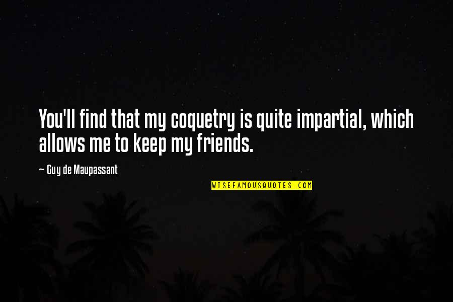 Which'll Quotes By Guy De Maupassant: You'll find that my coquetry is quite impartial,