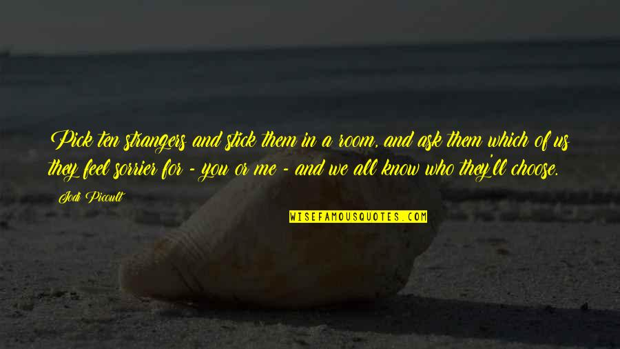 Which'll Quotes By Jodi Picoult: Pick ten strangers and stick them in a