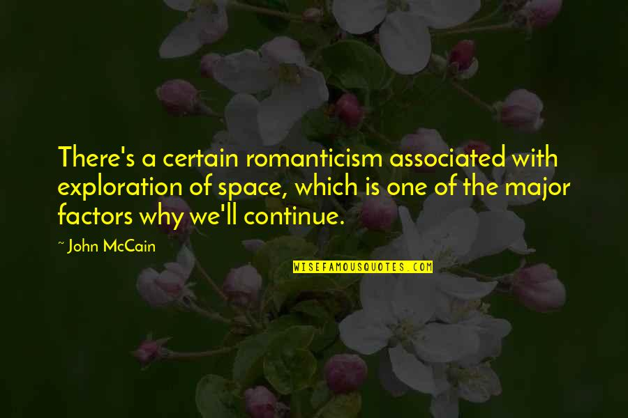 Which'll Quotes By John McCain: There's a certain romanticism associated with exploration of