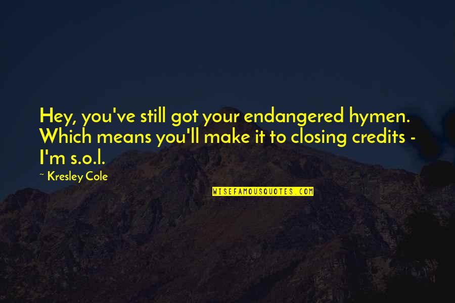 Which'll Quotes By Kresley Cole: Hey, you've still got your endangered hymen. Which
