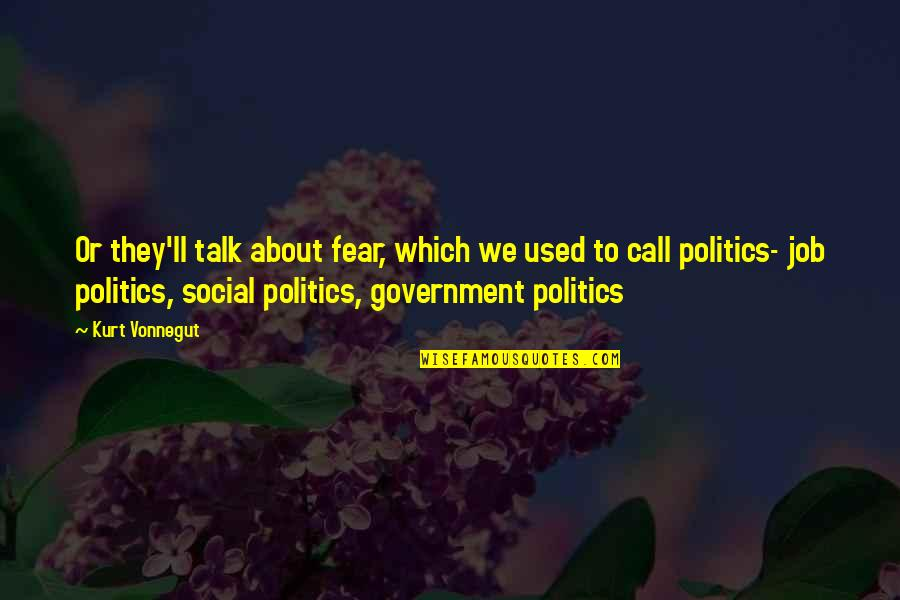 Which'll Quotes By Kurt Vonnegut: Or they'll talk about fear, which we used