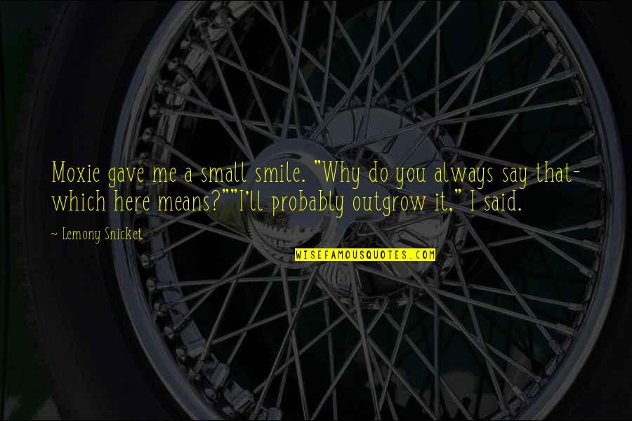 """Which'll Quotes By Lemony Snicket: Moxie gave me a small smile. """"Why do"""