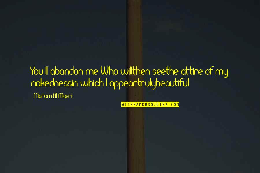 Which'll Quotes By Maram Al-Masri: You'll abandon me?Who willthen seethe attire of my