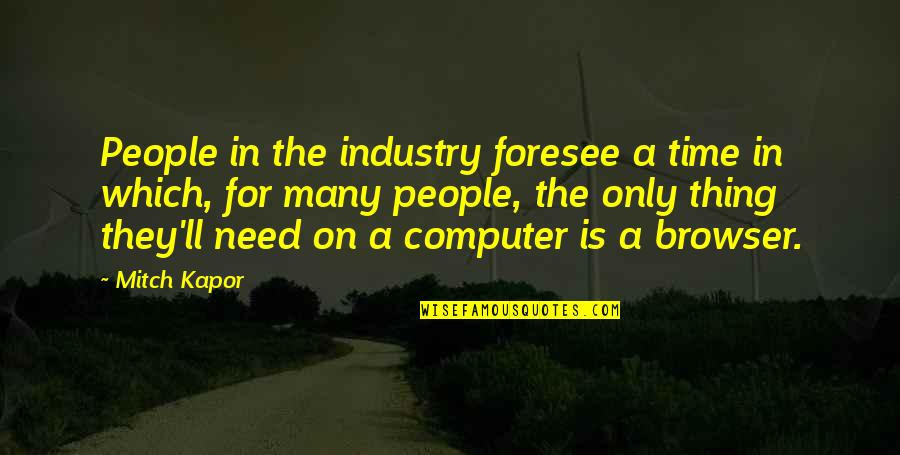 Which'll Quotes By Mitch Kapor: People in the industry foresee a time in