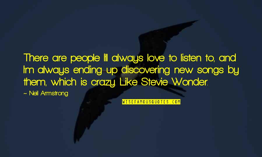 Which'll Quotes By Neil Armstrong: There are people I'll always love to listen