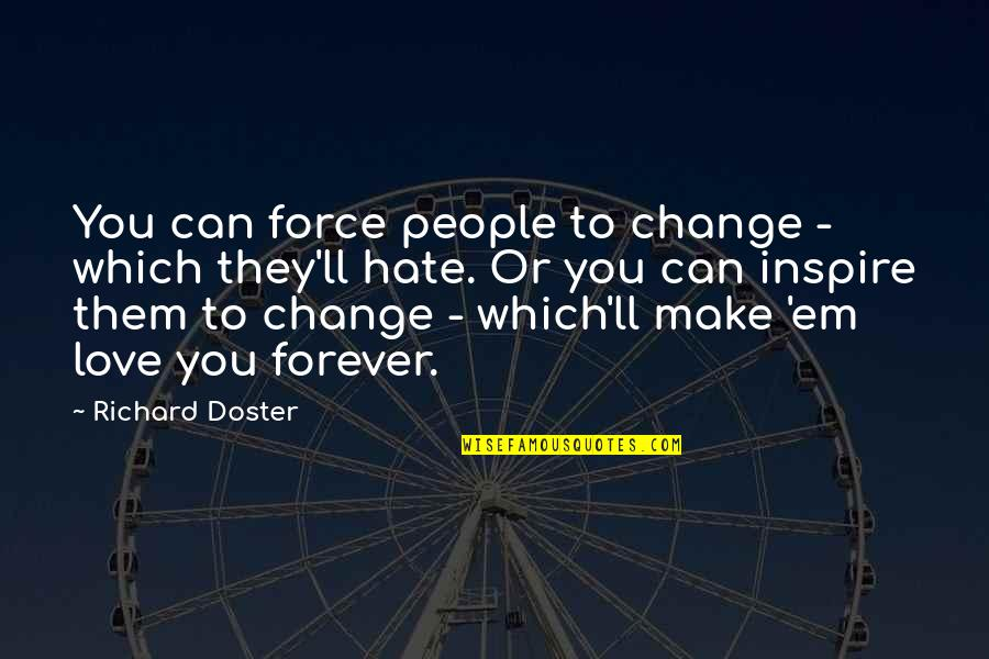 Which'll Quotes By Richard Doster: You can force people to change - which