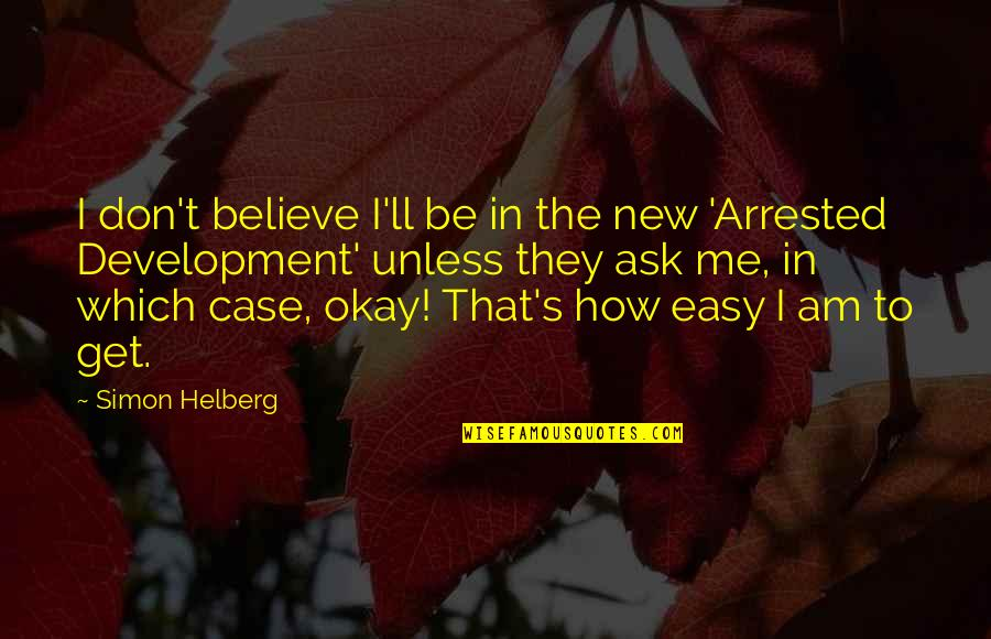 Which'll Quotes By Simon Helberg: I don't believe I'll be in the new