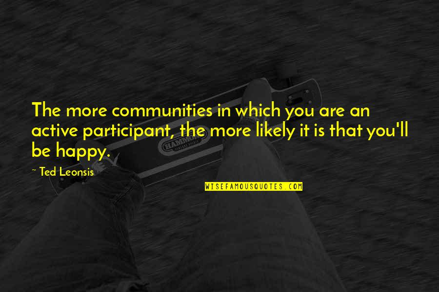 Which'll Quotes By Ted Leonsis: The more communities in which you are an