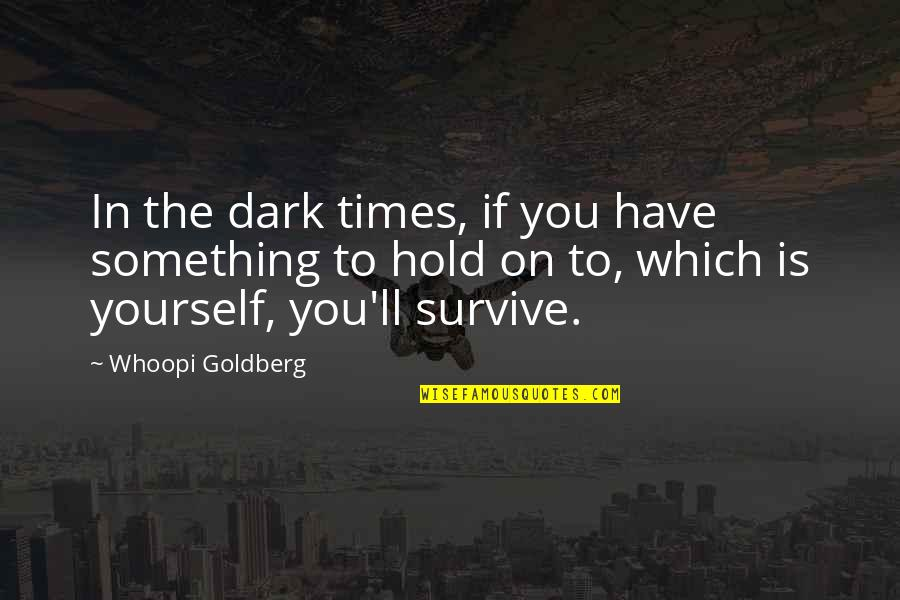 Which'll Quotes By Whoopi Goldberg: In the dark times, if you have something