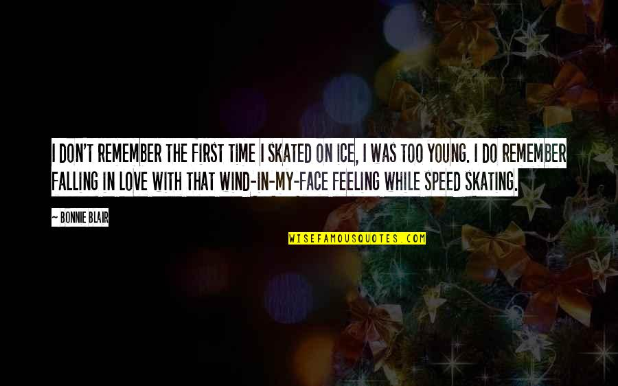 While We're Young Quotes By Bonnie Blair: I don't remember the first time I skated