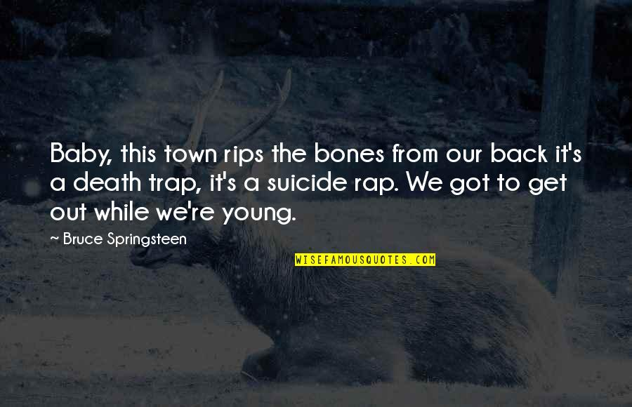 While We're Young Quotes By Bruce Springsteen: Baby, this town rips the bones from our