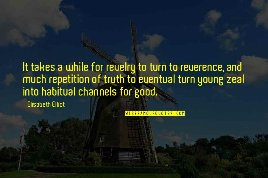 While We're Young Quotes By Elisabeth Elliot: It takes a while for revelry to turn