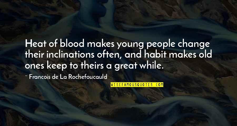 While We're Young Quotes By Francois De La Rochefoucauld: Heat of blood makes young people change their