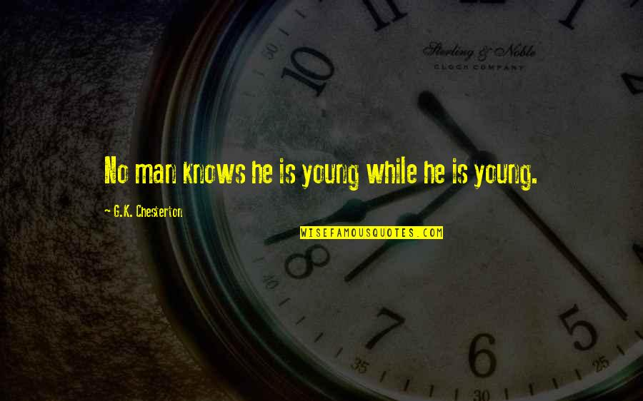 While We're Young Quotes By G.K. Chesterton: No man knows he is young while he