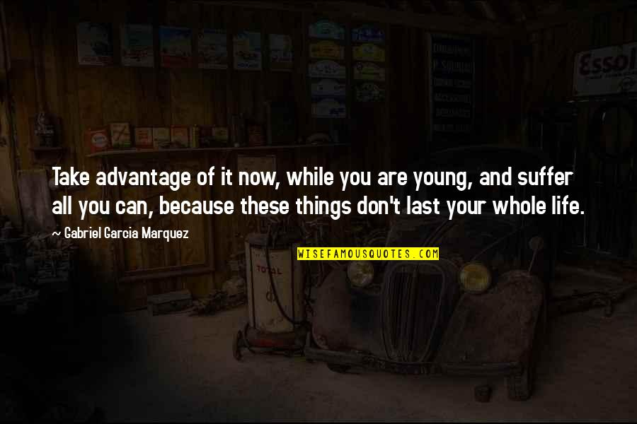While We're Young Quotes By Gabriel Garcia Marquez: Take advantage of it now, while you are