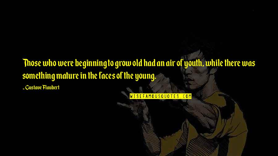 While We're Young Quotes By Gustave Flaubert: Those who were beginning to grow old had