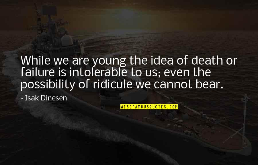 While We're Young Quotes By Isak Dinesen: While we are young the idea of death
