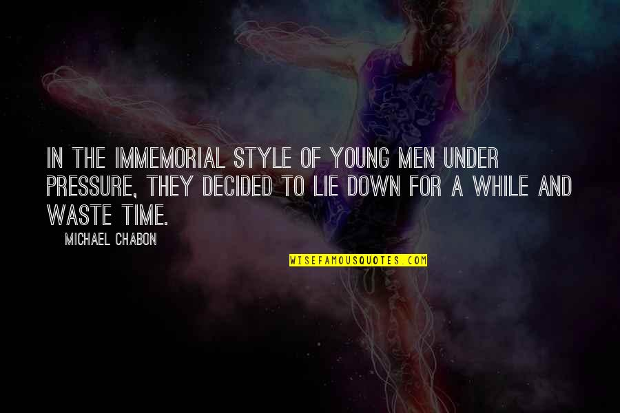 While We're Young Quotes By Michael Chabon: In the immemorial style of young men under