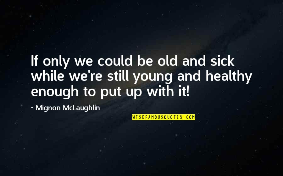While We're Young Quotes By Mignon McLaughlin: If only we could be old and sick