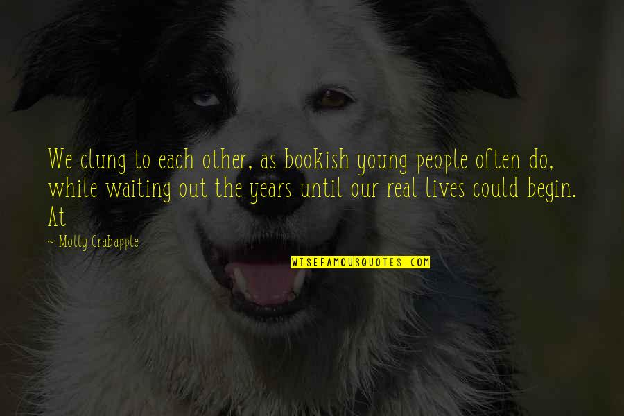 While We're Young Quotes By Molly Crabapple: We clung to each other, as bookish young