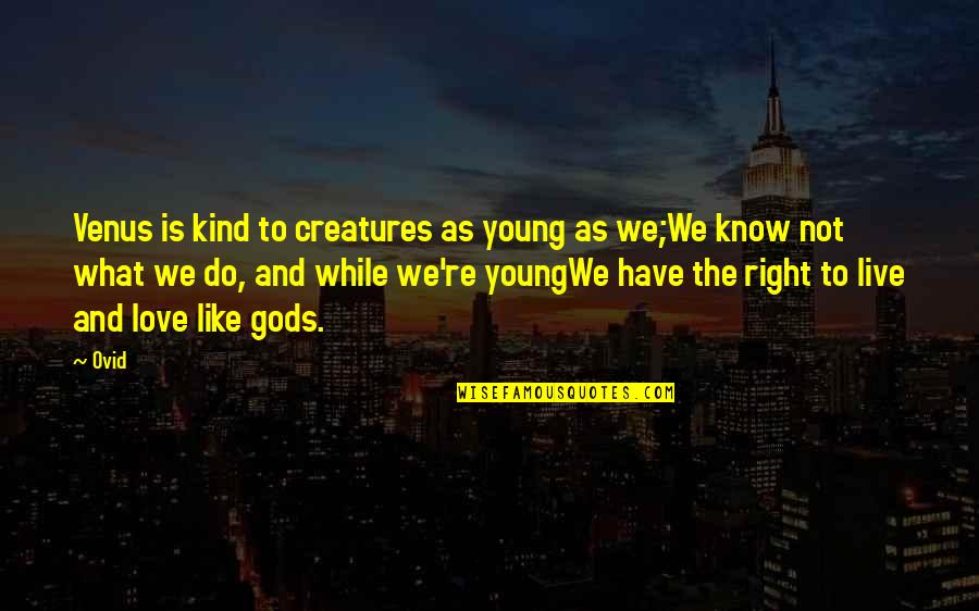 While We're Young Quotes By Ovid: Venus is kind to creatures as young as