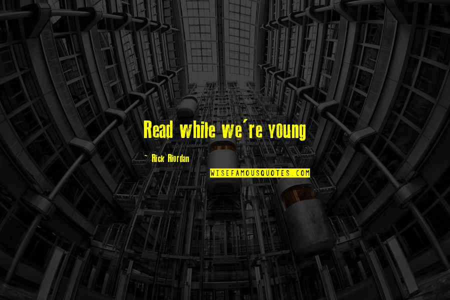 While We're Young Quotes By Rick Riordan: Read while we're young