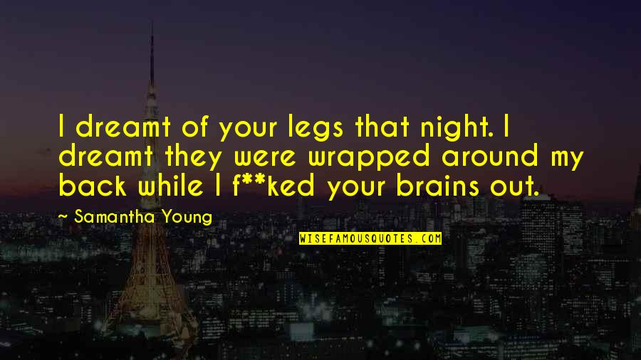 While We're Young Quotes By Samantha Young: I dreamt of your legs that night. I