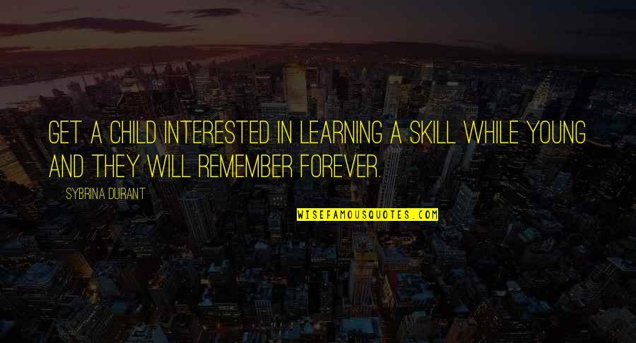 While We're Young Quotes By Sybrina Durant: Get a child interested in learning a skill