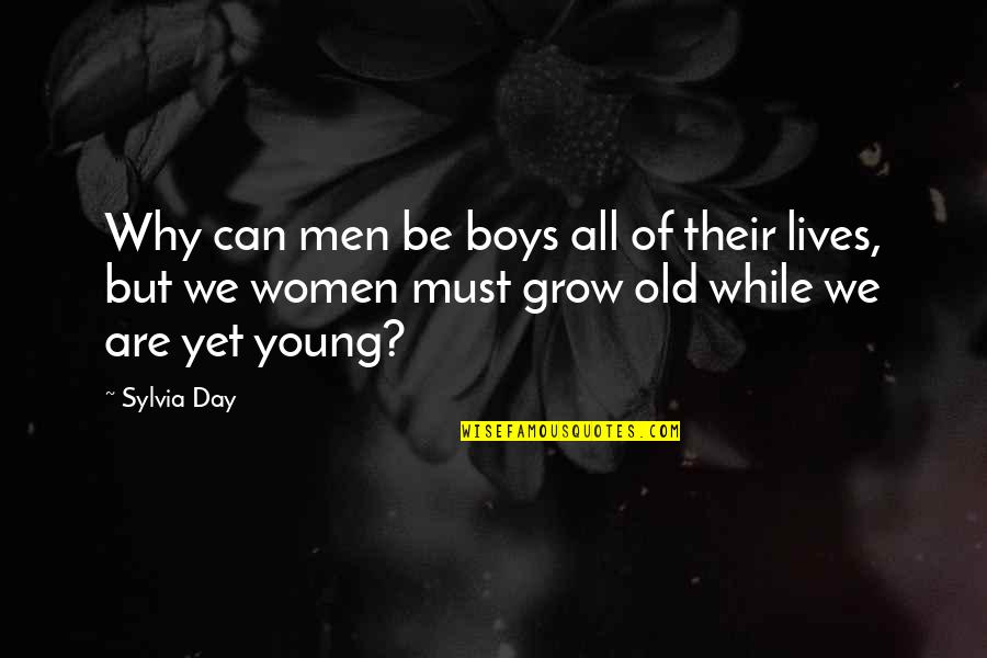 While We're Young Quotes By Sylvia Day: Why can men be boys all of their