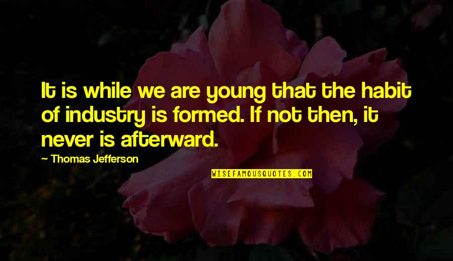 While We're Young Quotes By Thomas Jefferson: It is while we are young that the