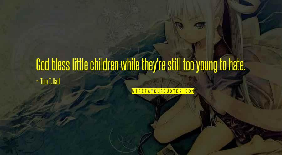 While We're Young Quotes By Tom T. Hall: God bless little children while they're still too