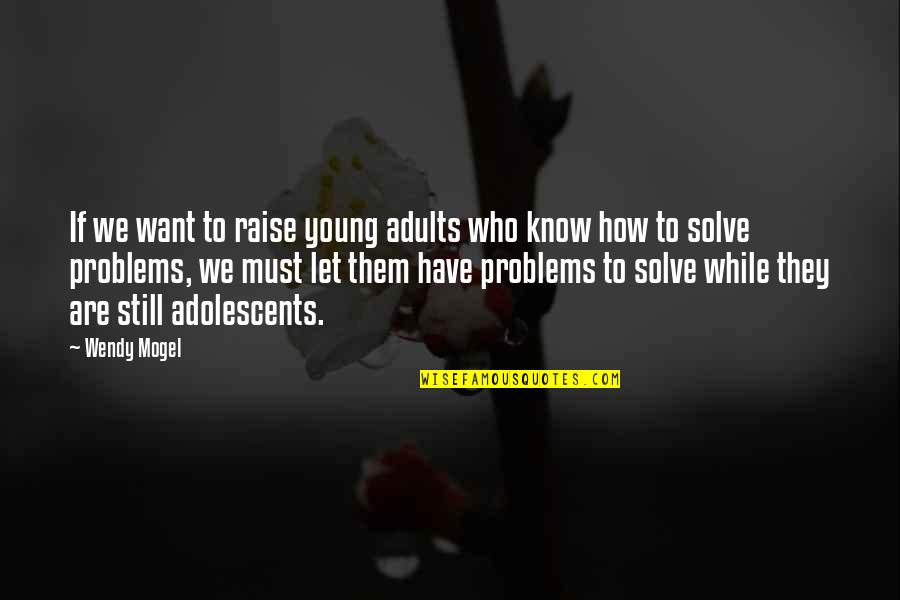 While We're Young Quotes By Wendy Mogel: If we want to raise young adults who