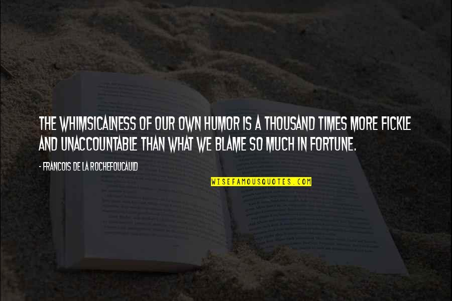 Whimsicalness Quotes By Francois De La Rochefoucauld: The whimsicalness of our own humor is a