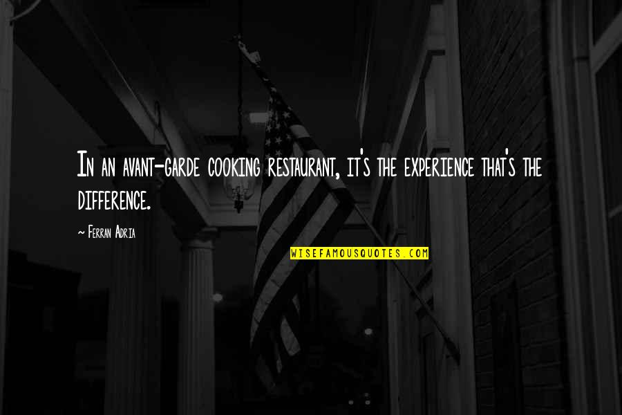 Whiny Teenager Quotes By Ferran Adria: In an avant-garde cooking restaurant, it's the experience