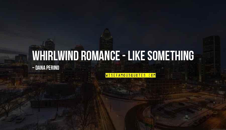 Whirlwind Quotes By Dana Perino: whirlwind romance - like something