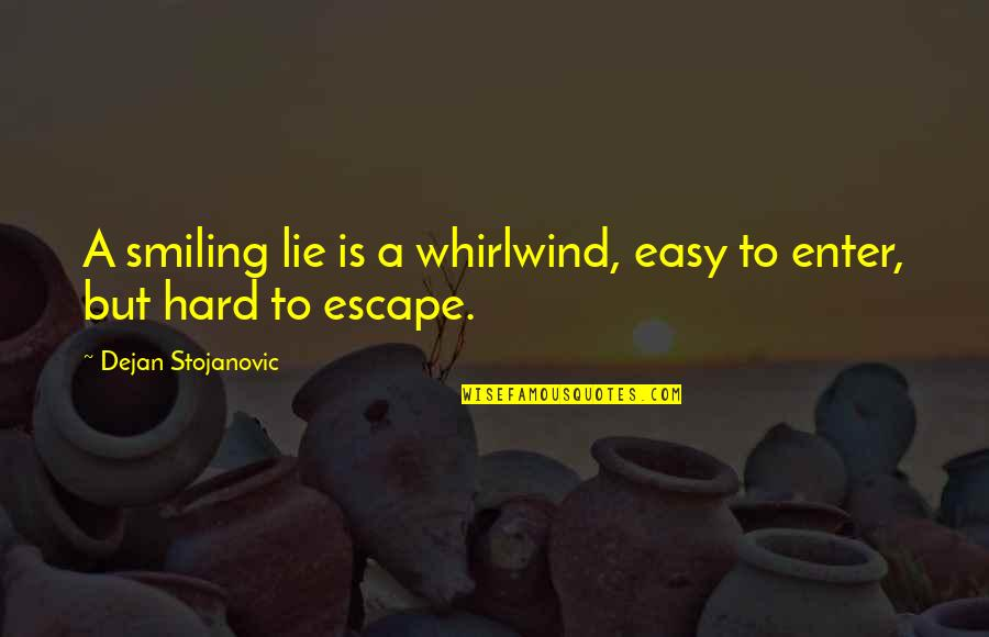 Whirlwind Quotes By Dejan Stojanovic: A smiling lie is a whirlwind, easy to