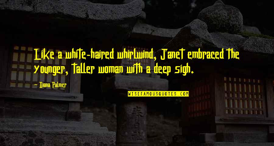 Whirlwind Quotes By Diana Palmer: Like a white-haired whirlwind, Janet embraced the younger,