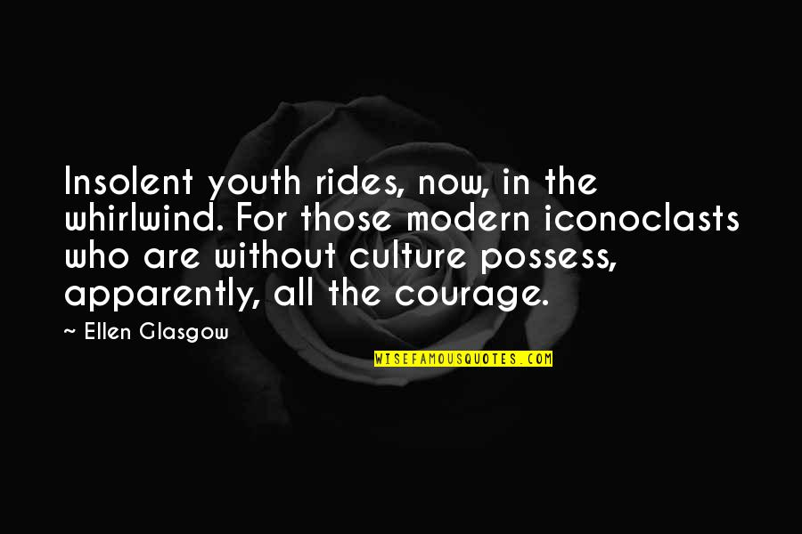 Whirlwind Quotes By Ellen Glasgow: Insolent youth rides, now, in the whirlwind. For