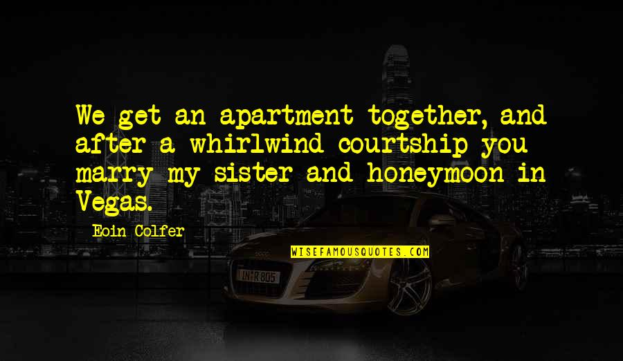 Whirlwind Quotes By Eoin Colfer: We get an apartment together, and after a