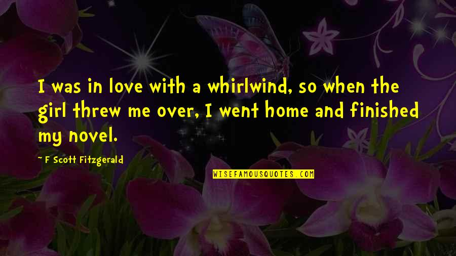 Whirlwind Quotes By F Scott Fitzgerald: I was in love with a whirlwind, so