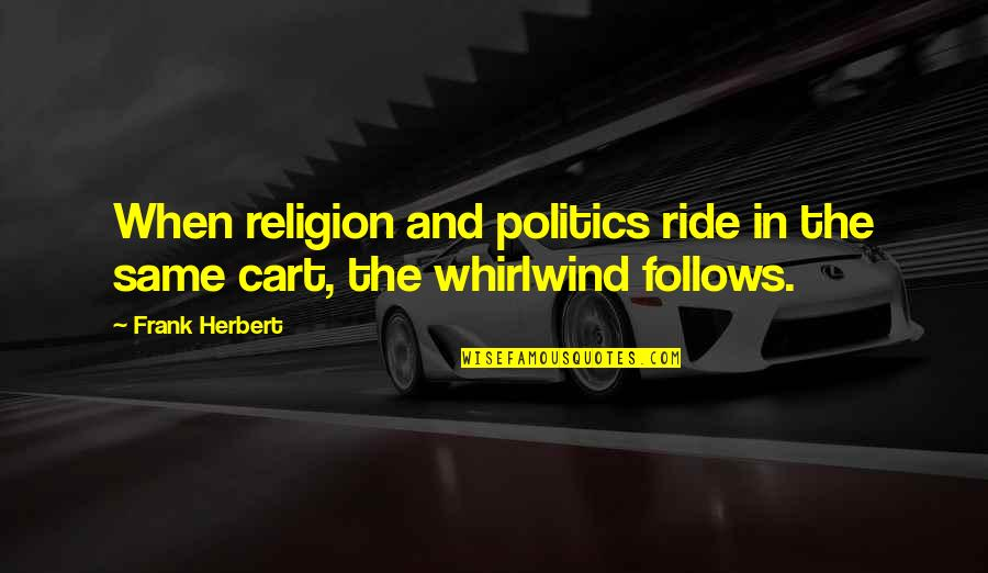 Whirlwind Quotes By Frank Herbert: When religion and politics ride in the same