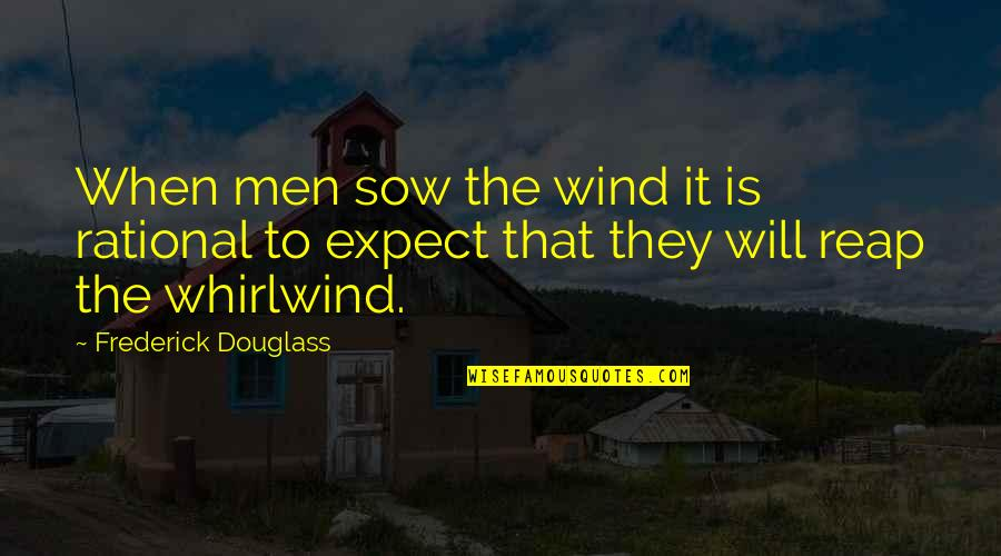 Whirlwind Quotes By Frederick Douglass: When men sow the wind it is rational