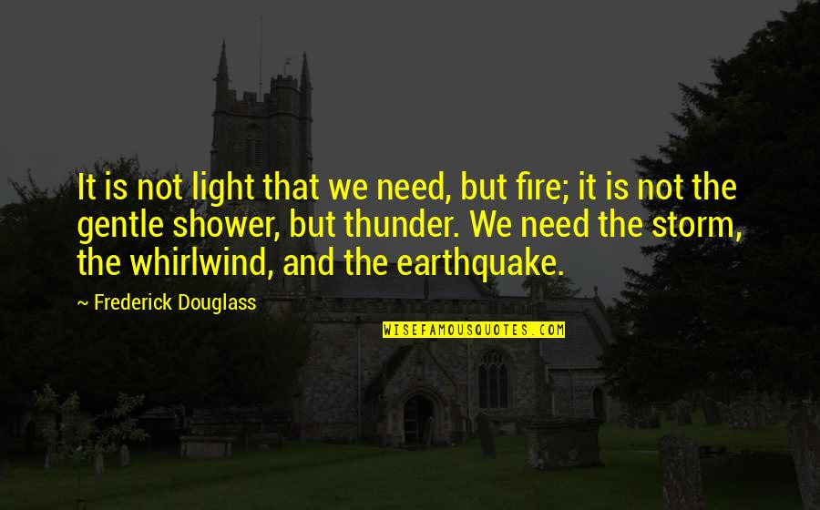 Whirlwind Quotes By Frederick Douglass: It is not light that we need, but