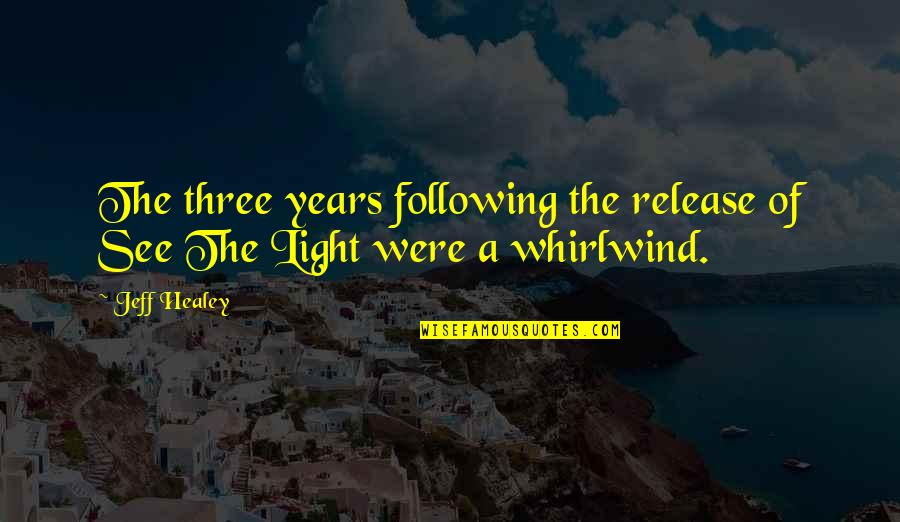 Whirlwind Quotes By Jeff Healey: The three years following the release of See